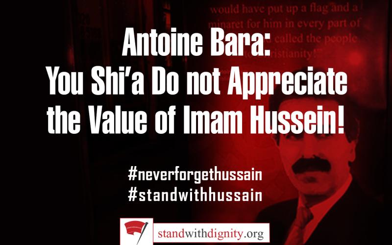 Antoine Bara: You Shi'a Do not Appreciate the Value of Imam Hussein!
