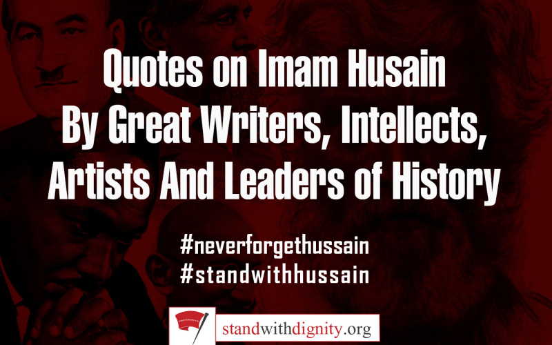 Quotes on Imam Husain  By Great Writers,Intellects, Artists  And Leaders of History