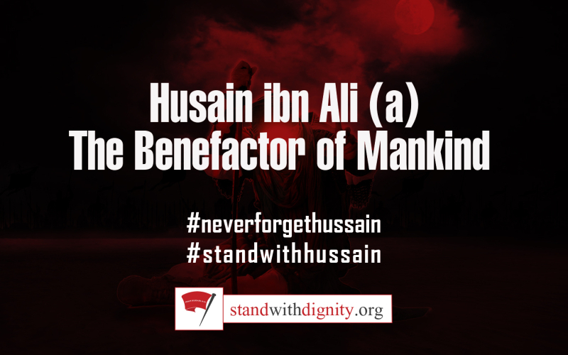 Husain ibn Ali (a) The Benefactor of Mankind
